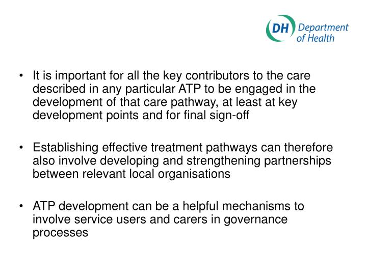 It is important for all the key contributors to the care described in any particular ATP to be engaged in the development of that care pathway, at least at key development points and for final sign-off