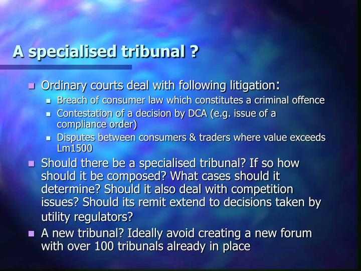 A specialised tribunal ?