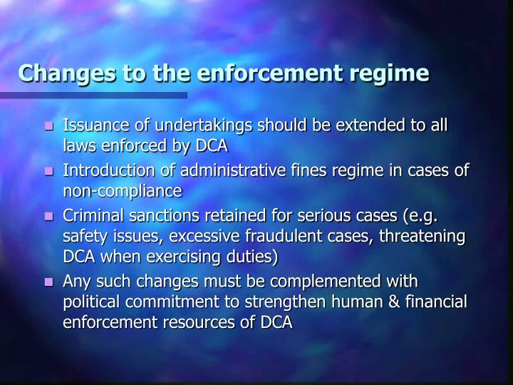 Changes to the enforcement regime