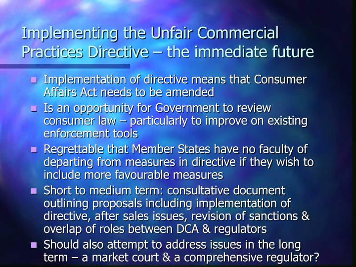 Implementing the Unfair Commercial Practices Directive – the immediate future