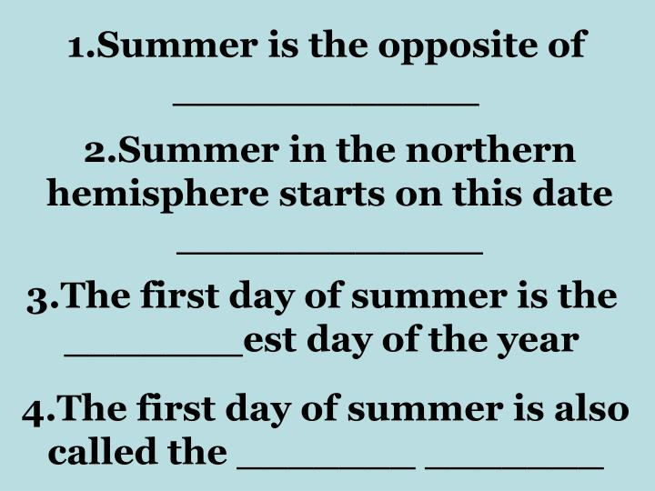 1.Summer is the opposite of
