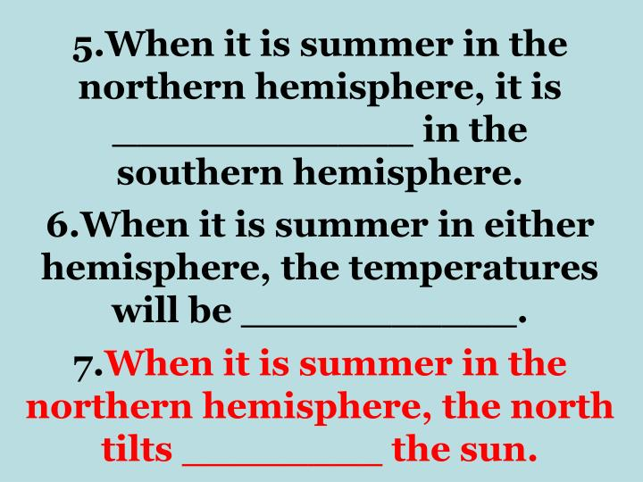 5.When it is summer in the northern hemisphere, it is ____________ in the