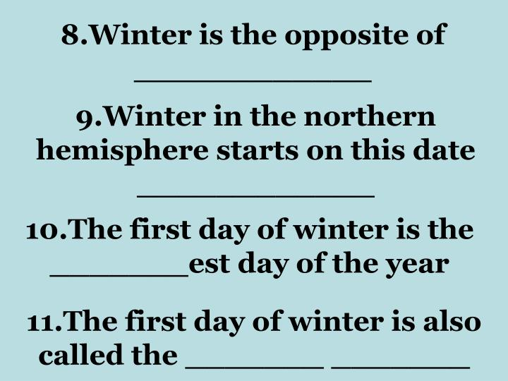 8.Winter is the opposite of