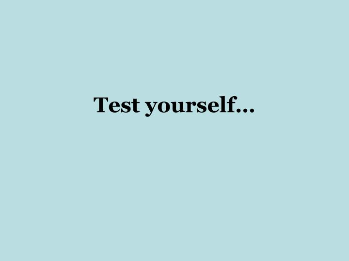 Test yourself…