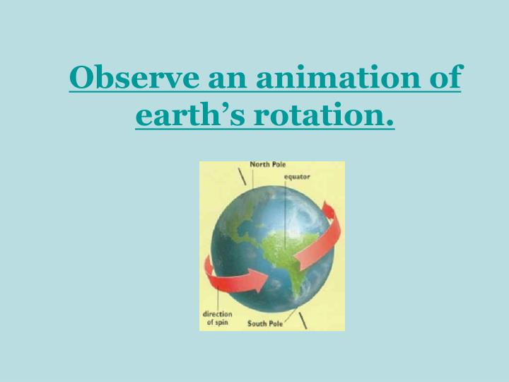 Observe an animation of earth