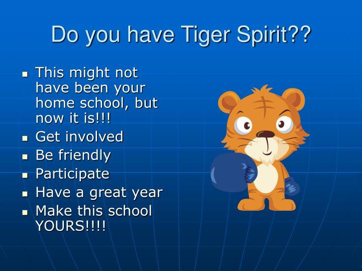 Do you have Tiger Spirit??
