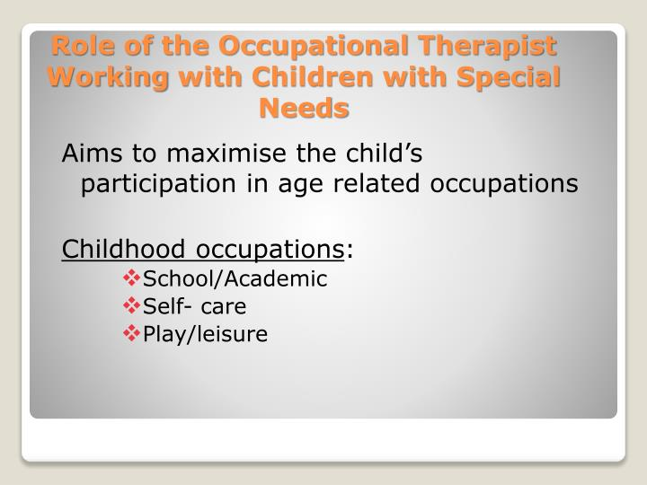 Aims to maximise the child's participation in age related occupations