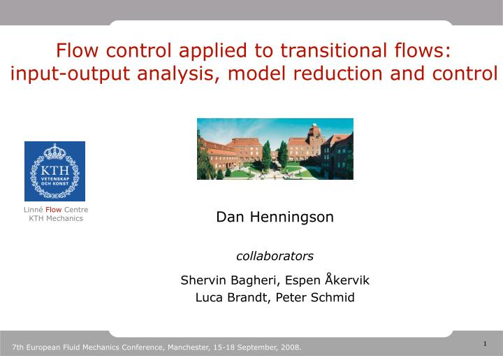 Flow control applied to transitional flows: