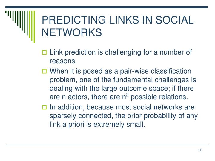 PREDICTING LINKS IN SOCIAL NETWORKS