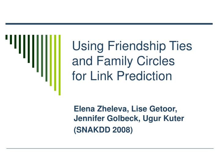 Using Friendship Ties and Family Circles