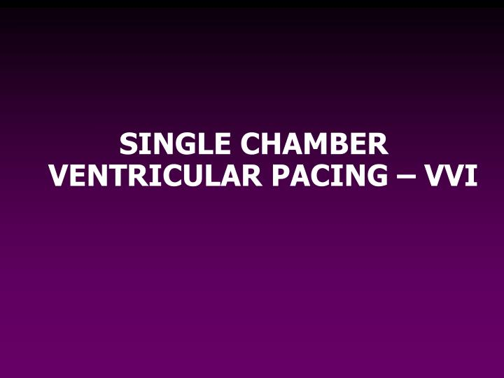 SINGLE CHAMBER VENTRICULAR PACING – VVI