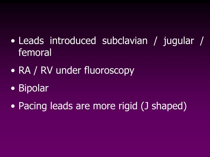 Leads introduced subclavian / jugular / femoral