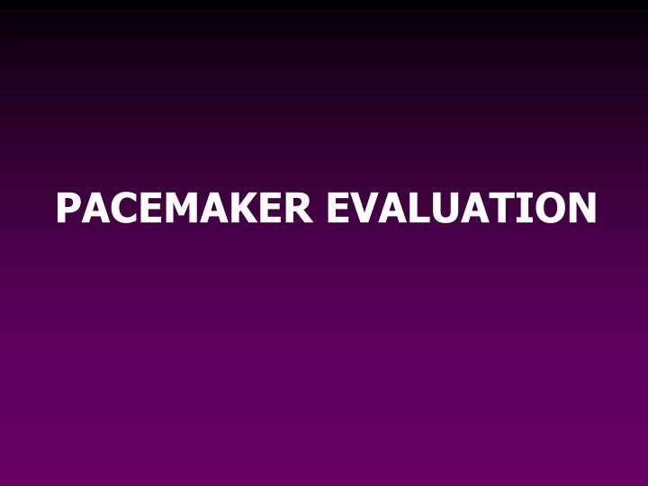 PACEMAKER EVALUATION