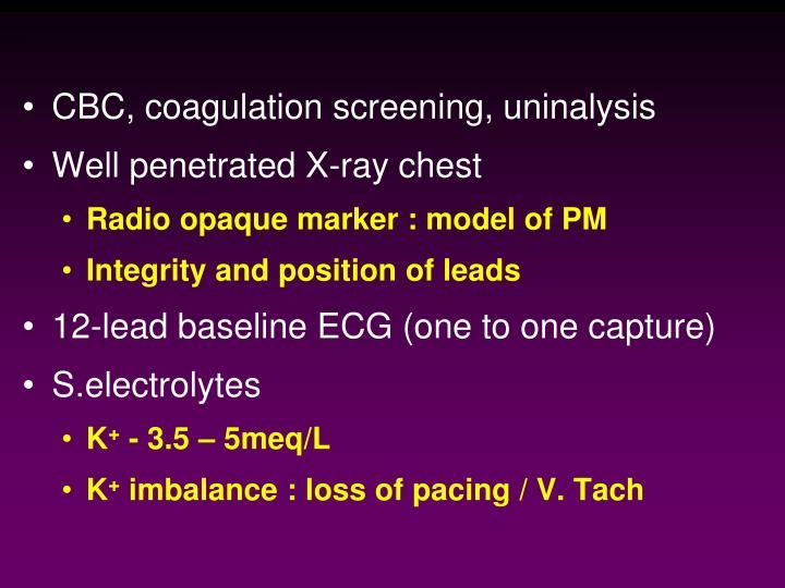 CBC, coagulation screening, uninalysis