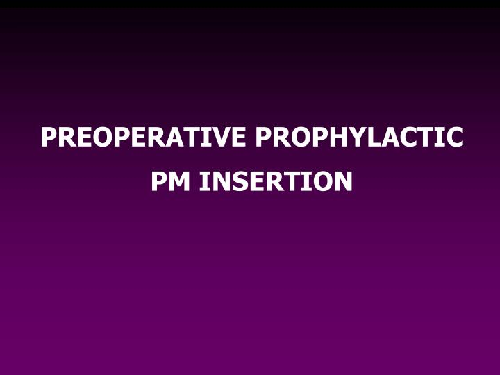 PREOPERATIVE PROPHYLACTIC