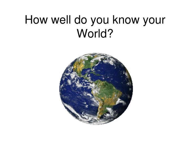 How well do you know your world