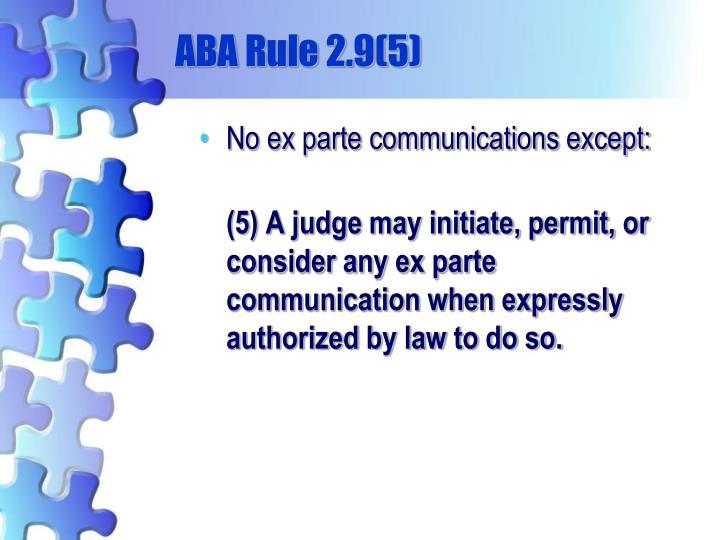 ABA Rule 2.9(5)