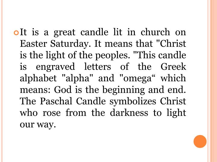 "It is a great candle lit in church on Easter Saturday. It means that ""Christ is the light of the peoples"