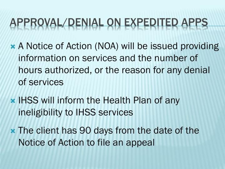 A Notice of Action (NOA) will be issued providing information on services and the number of hours authorized, or the reason for any denial of