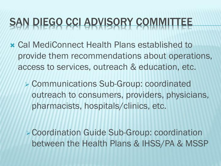 Cal MediConnect Health Plans established to provide them recommendations about operations, access to services, outreach & education, etc.