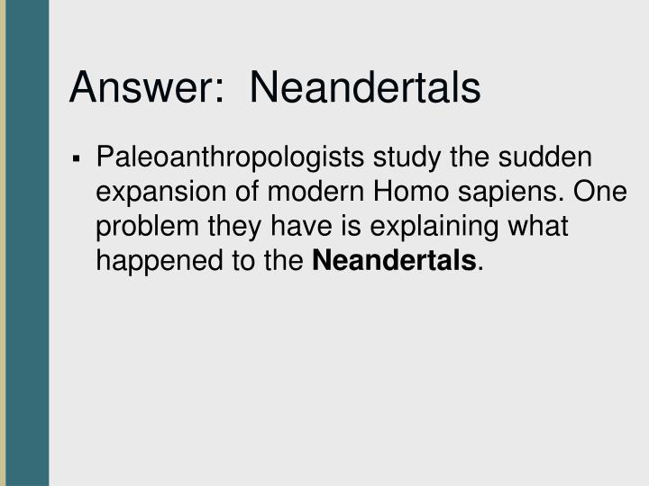 Answer:  Neandertals