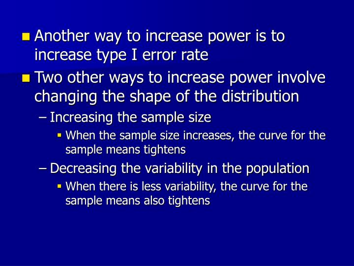 Another way to increase power is to increase type I error rate