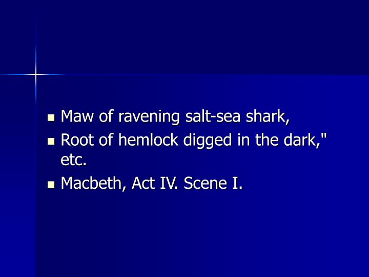 Maw of ravening salt-sea shark,