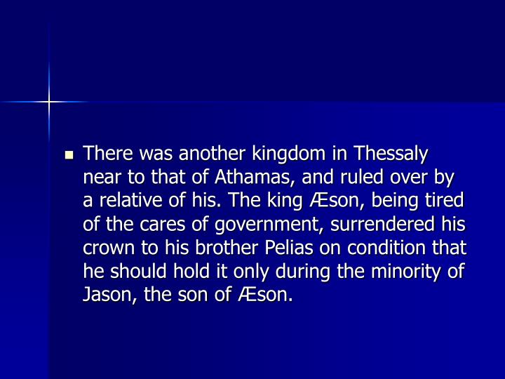 There was another kingdom in Thessaly near to that of Athamas, and ruled over by a relative of his. The king