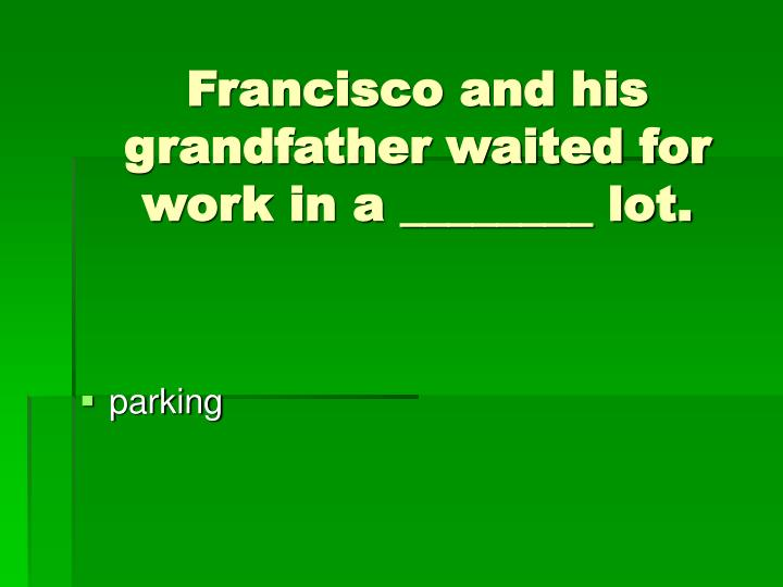 Francisco and his grandfather waited for work in a ________ lot.