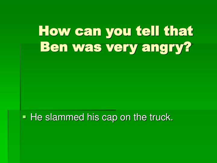 How can you tell that Ben was very angry?