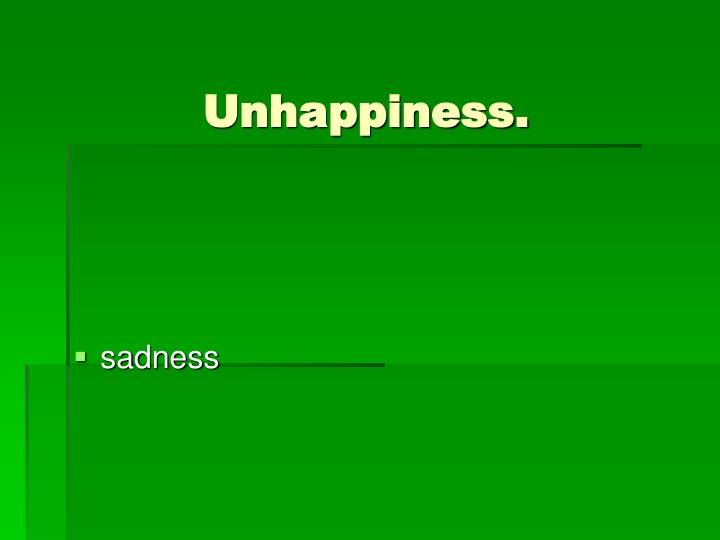 Unhappiness.