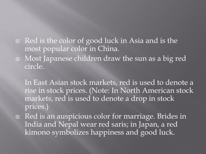 Red is the color of good luck in Asia and is the most popular color in China.