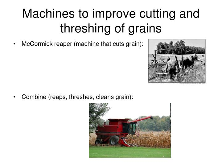 Machines to improve cutting and threshing of grains