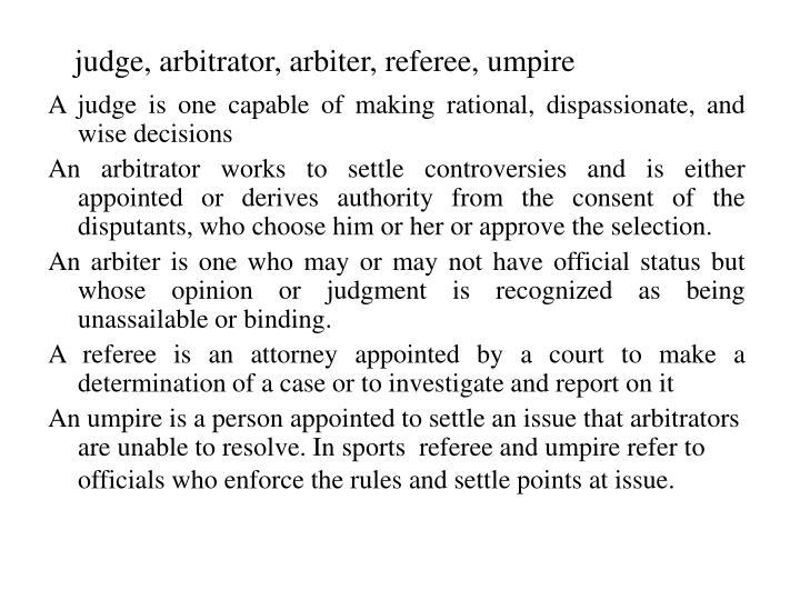 judge, arbitrator, arbiter, referee, umpire