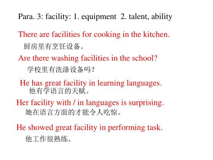 Para. 3: facility: 1. equipment  2. talent, ability