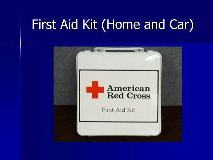 First Aid Kit (Home and Car)