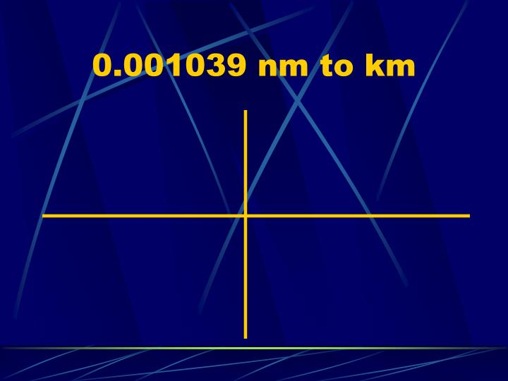 0.001039 nm to km