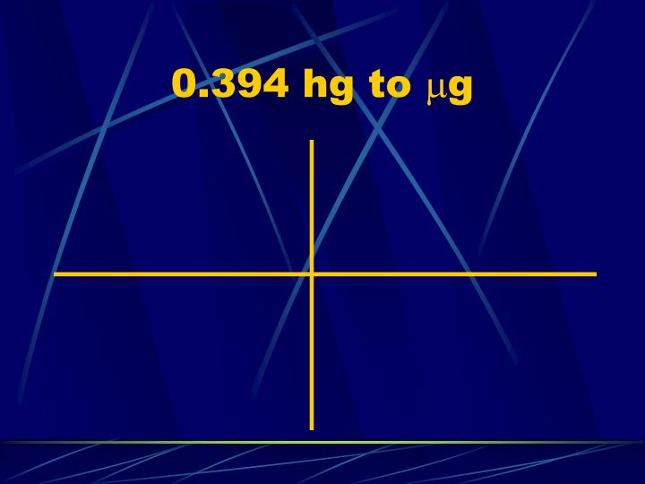 0.394 hg to