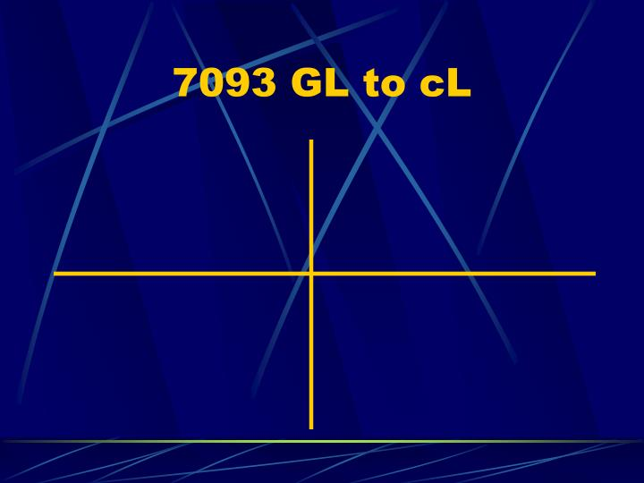 7093 GL to cL