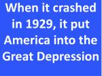 when it crashed in 1929 it put america into the great depression