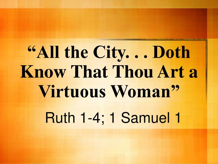 All the city doth know that thou art a virtuous woman