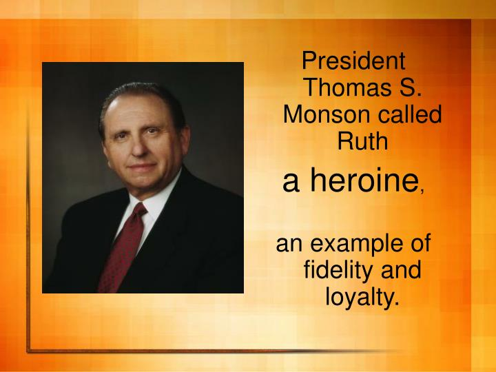 President Thomas S. Monson called Ruth