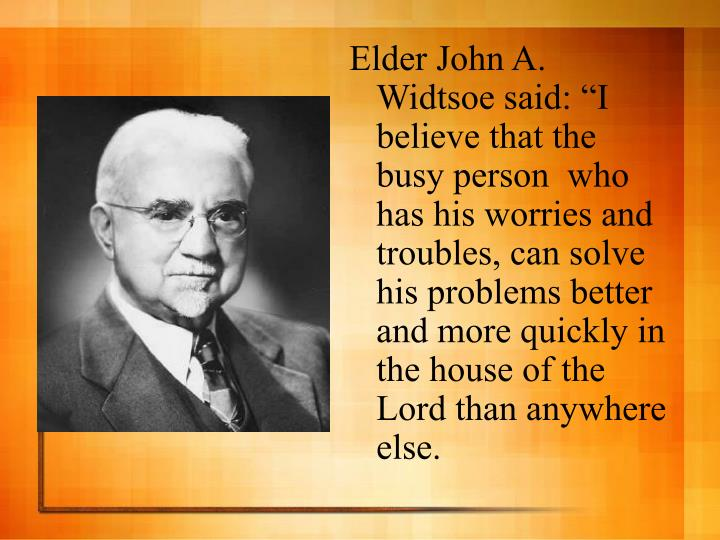 "Elder John A. Widtsoe said: """
