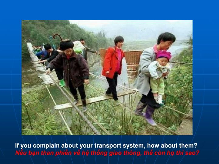 If you complain about your transport system, how about them?