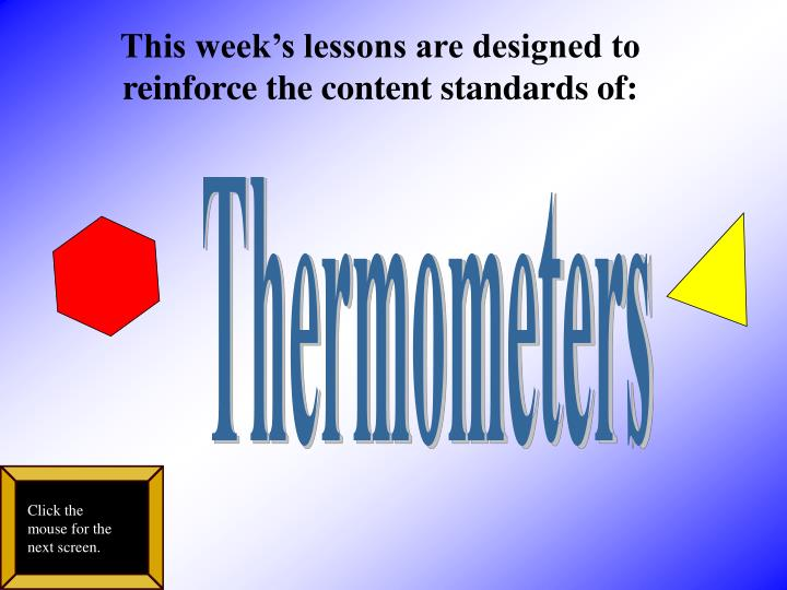 This week's lessons are designed to reinforce the content standards of:
