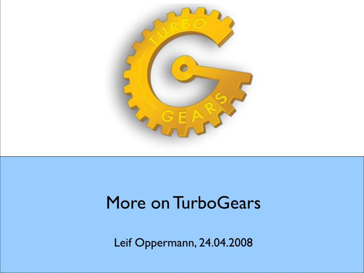 More on turbogears leif oppermann 24 04 2008