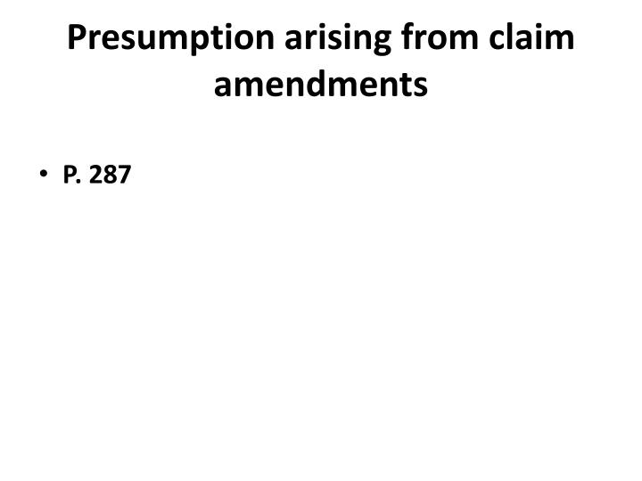 Presumption arising from claim amendments