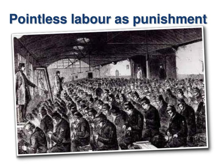 Pointless labour as punishment
