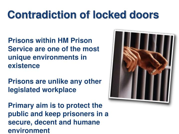 Prisons within HM Prison Service are one of the most unique environments in existence