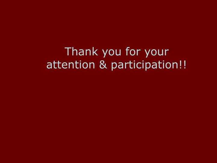 Thank you for your attention & participation!!